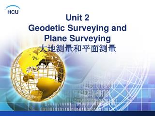 Unit 2  Geodetic Surveying and  Plane Surveying 大地测量和平面测量