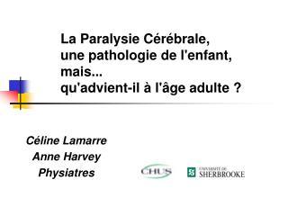 La Paralysie C r brale,  une pathologie de lenfant, mais...  quadvient-il   l ge adulte