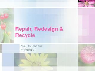 Repair, Redesign & Recycle