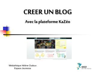 CREER UN BLOG  Avec la plateforme KaZéo