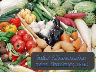 Guías Alimentarias para  Honduras 2013