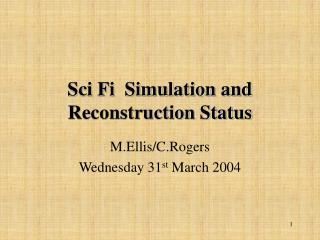 Sci Fi  Simulation and Reconstruction Status