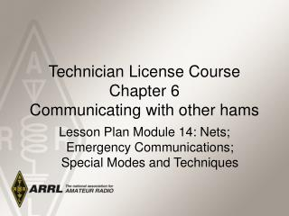 Technician License Course Chapter 6 Communicating with other hams