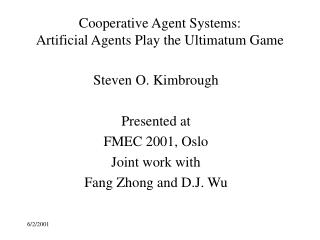 Cooperative Agent Systems:  Artificial Agents Play the Ultimatum Game