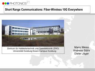 Short Range Communications: Fiber-Wireless 10G Everywhere