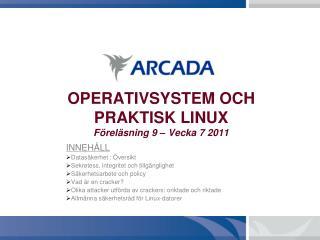 OPERATIVSYSTEM OCH PRAKTISK LINUX F�rel�sning 9 � Vecka 7 2011