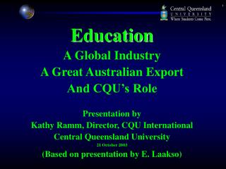 Education A Global Industry A Great Australian Export And CQU's Role Presentation by