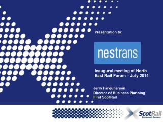 Presentation to:  Inaugural meeting of North East Rail Forum – July 2014
