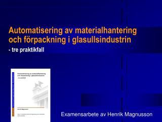Automatisering av materialhantering  och förpackning i glasullsindustrin - tre praktikfall
