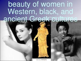 Beauty of women in Western, black, and ancient Greek cultures