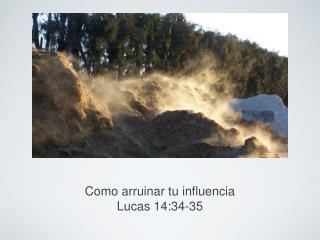 Como arruinar tu influencia Lucas 14:34-35