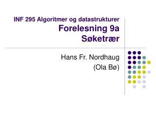 INF 295 Algoritmer og datastrukturer Forelesning 9a  Søketrær