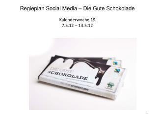 Regieplan  Social  Media – Die Gute Schokolade Kalenderwoche  19 7.5.12 – 13.5.12