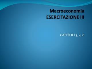 Macroeconomia ESERCITAZIONE III