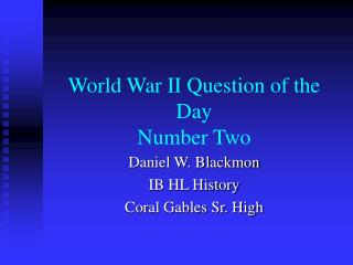 World War II Question of the Day Number Two