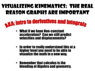 Visualizing kinematics:  the real reason graphs are important
