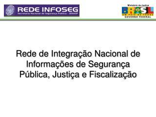 Rede de Integração Nacional de Informações de Segurança Pública, Justiça e Fiscalização