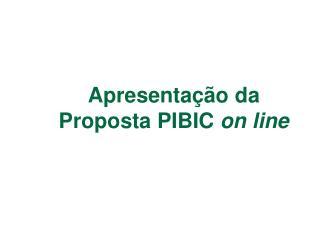 Apresenta��o da Proposta PIBIC  on line
