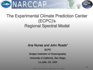 Ana Nunes and John Roads* ECPC Scripps Institution of Oceanography,
