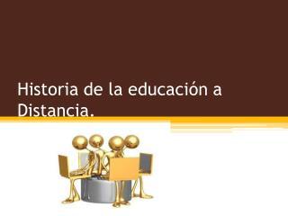 Historia de la educación a Distancia.