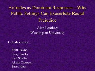 Attitudes as Dominant Responses Why Public Settings Can Exacerbate Racial Prejudice