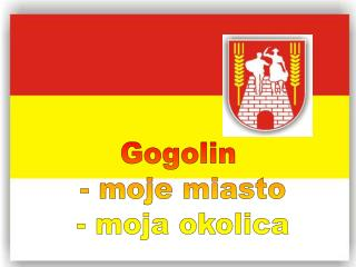 Gogolin  - moje miasto - moja okolica
