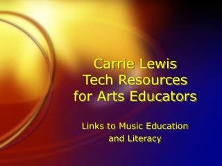 Carrie Lewis Tech Resources  for Arts Educators