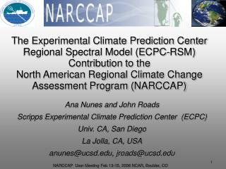 Ana Nunes and John Roads Scripps Experimental Climate Prediction Center  (ECPC)
