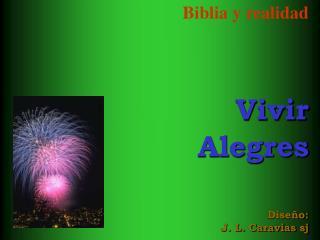 Biblia y realidad Vivir Alegres Diseño: J. L. Caravias sj