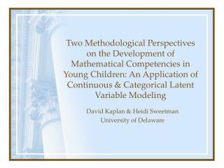 David Kaplan & Heidi Sweetman University of Delaware
