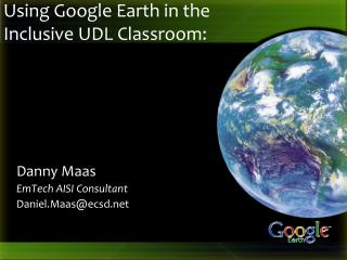Using Google Earth in the Inclusive UDL Classroom :
