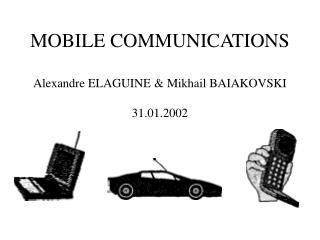 MOBILE COMMUNICATIONS Alexandre ELAGUINE & Mikhail BAIAKOVSKI 31.01.2002