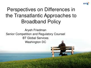 Perspectives on Differences in the Transatlantic Approaches to Broadband Policy