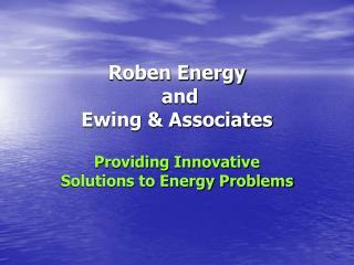 Roben Energy  and  Ewing & Associates