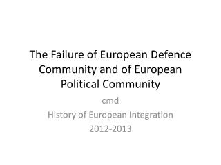 The Failure of European Defence Community and of European Political Community