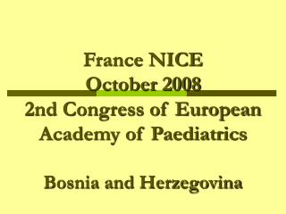 France NICE  October 2008 2nd Congress of European Academy of Paediatrics   Bosnia and Herzegovina