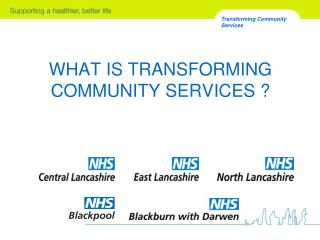 WHAT IS TRANSFORMING COMMUNITY SERVICES
