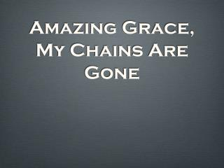 Amazing Grace, My Chains Are Gone