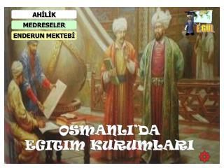 OSMANLI'DA EGITIM KURUMLARI