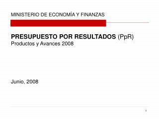 PRESUPUESTO POR RESULTADOS  (PpR) Productos y Avances 2008 Junio, 2008