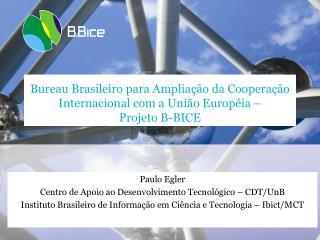 Paulo Egler Centro de Apoio ao Desenvolvimento Tecnológico – CDT/UnB
