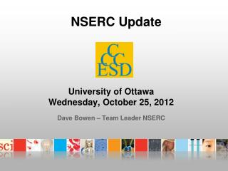 University of Ottawa Wednesday, October 25, 2012 Dave Bowen – Team Leader NSERC