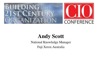 Andy Scott National Knowledge Manager Fuji Xerox Australia