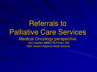 Referrals to  Palliative Care Services Medical Oncology perspective