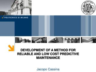 DEVELOPMENT OF A METHOD FOR RELIABLE AND LOW COST PREDICTIVE MAINTENANCE Jacopo Cassina
