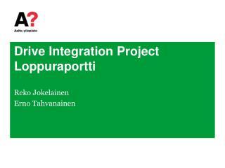 Drive Integration  Project Loppuraportti