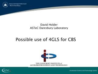 David Holder ASTeC Daresbury Laboratory