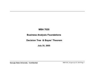 MBA 7020 Business Analysis Foundations  Decision Tree  & Bayes' Theorem  July 25, 2005