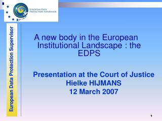 A new body in the European Institutional Landscape : the EDPS