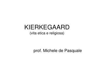 KIERKEGAARD (vita etica e religiosa)